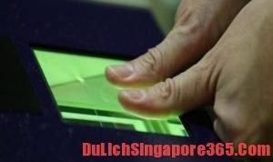 Thủ tục mới, lấy dấu vân tay khi nhập cảnh ở Singapore